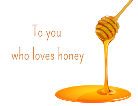 To you who loves honey