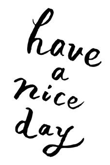 have a nice day (handwritten)