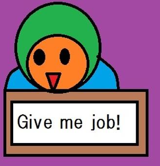 Give me job!